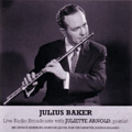 Julius Baker: Live Radio Broadcasts with Juliette Arnold, Pianist album cover
